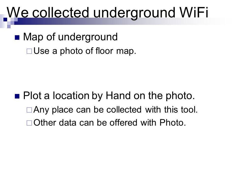 We collected underground WiFi Map of underground Use a photo of floor map. Plot a location by Hand on the photo. Any place can be collected with this