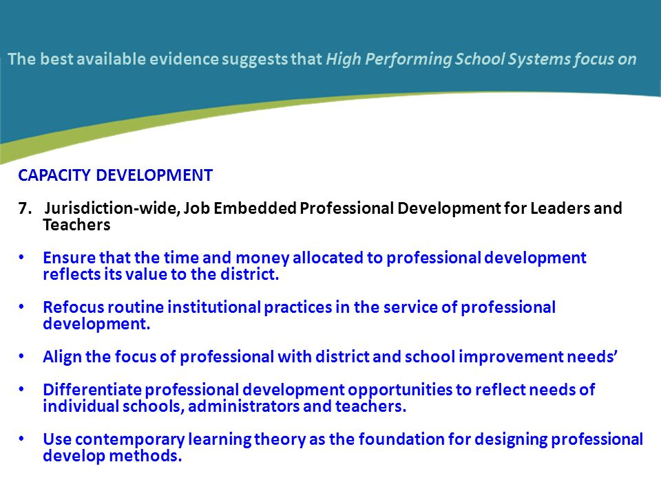 The best available evidence suggests that High Performing School Systems focus on CAPACITY DEVELOPMENT 7.