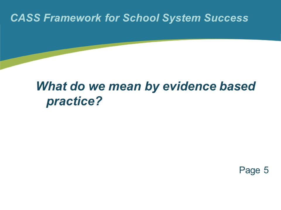 CASS Framework for School System Success What do we mean by evidence based practice Page 5