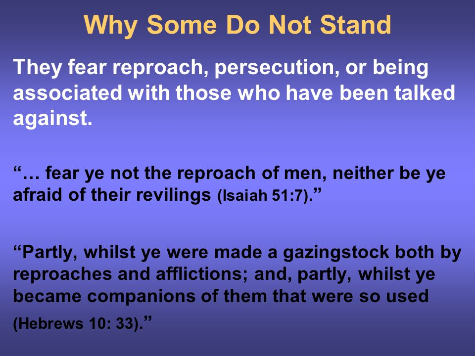 Why Some Do Not Stand They fear reproach, persecution, or being associated with those who have been talked against.