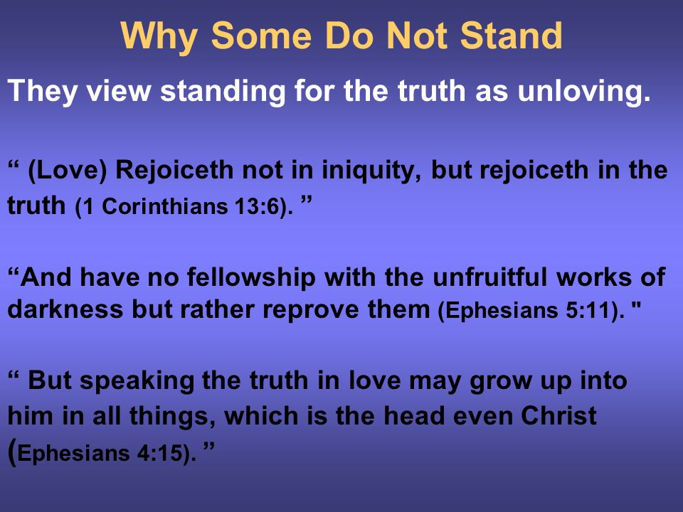 Why Some Do Not Stand They view standing for the truth as unloving.