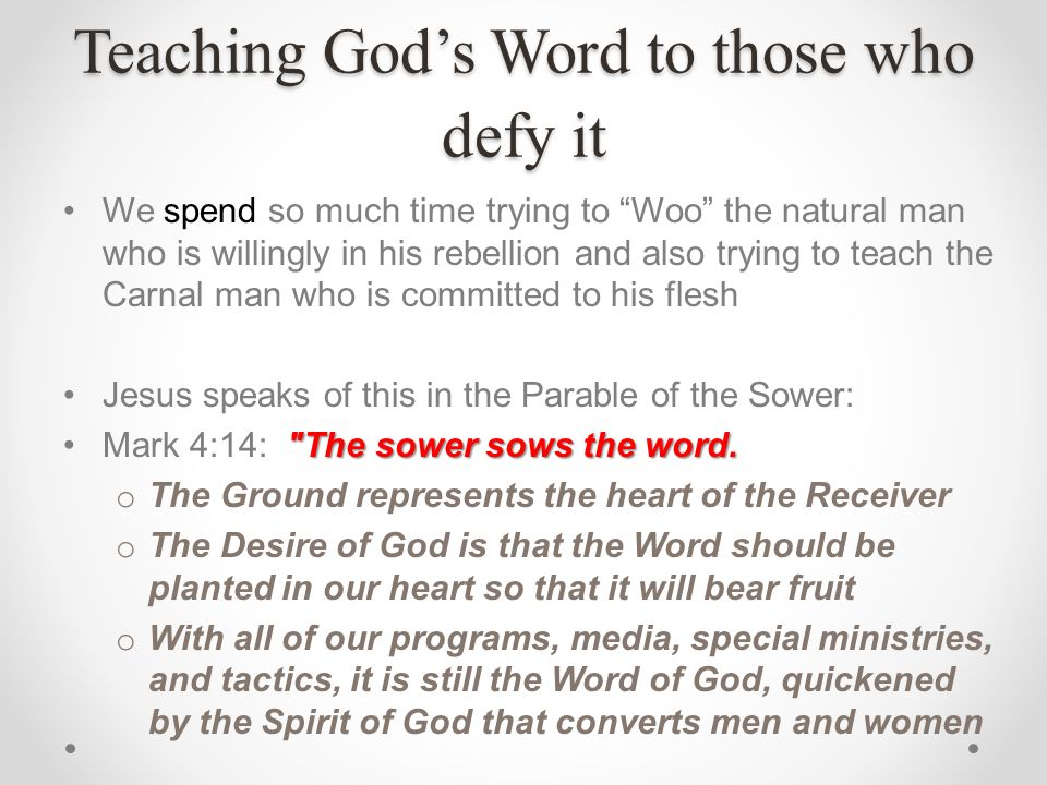 Teaching Gods Word to those who defy it We spend so much time trying to Woo the natural man who is willingly in his rebellion and also trying to teach