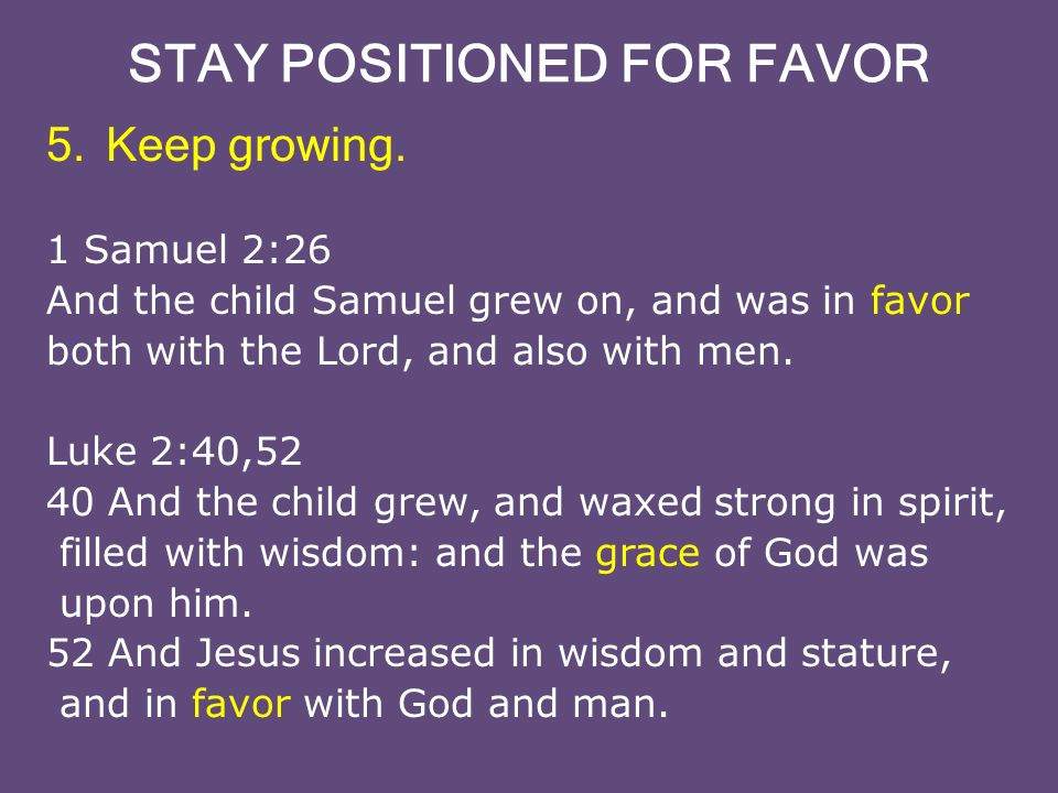 STAY POSITIONED FOR FAVOR 5.Keep growing.