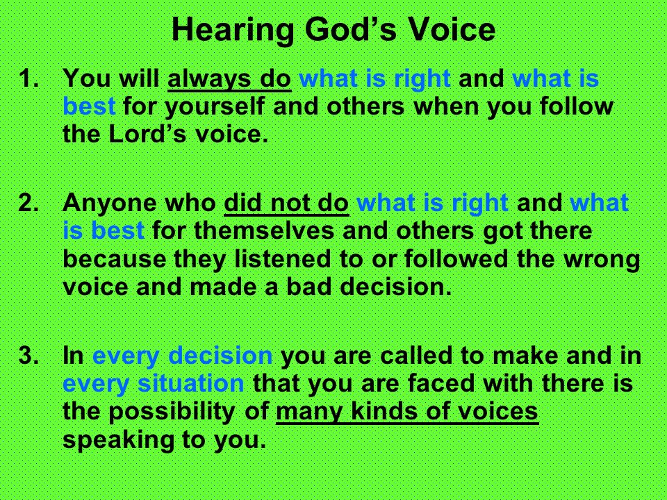 Hearing Gods Voice 1.You will always do what is right and what is best for yourself and others when you follow the Lords voice.