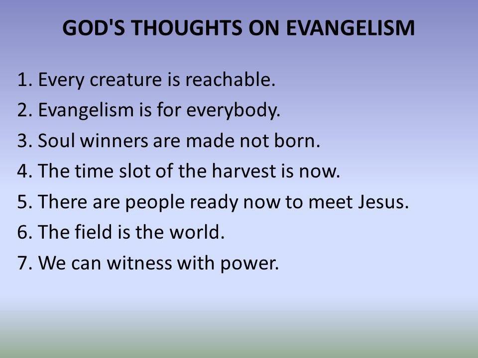 GOD S THOUGHTS ON EVANGELISM 1. Every creature is reachable.