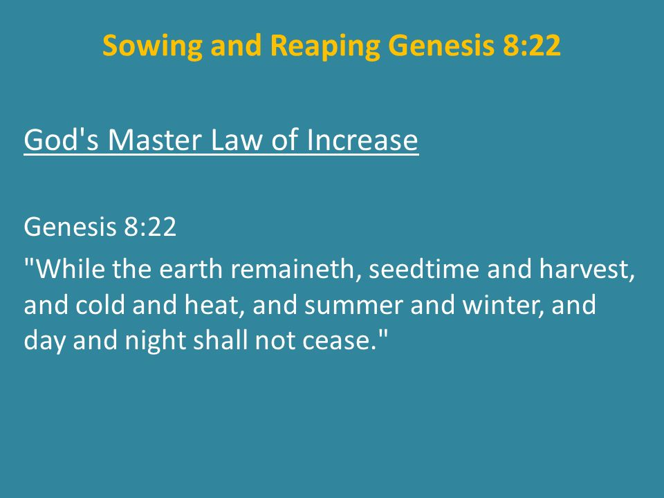 We Must Sow to Reap 1.Increase always depends on seedtime and harvest, sowing and reaping.