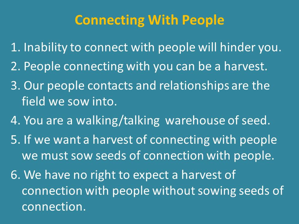 Connecting With People 1. Inability to connect with people will hinder you.