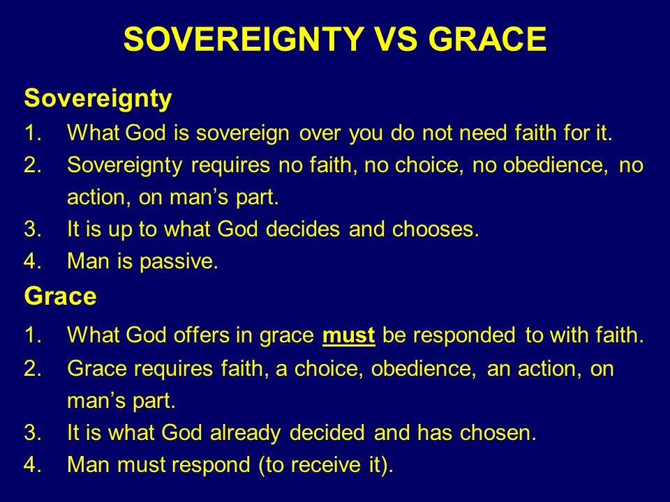SOVEREIGNTY VS GRACE Sovereignty 1.What God is sovereign over you do not need faith for it.