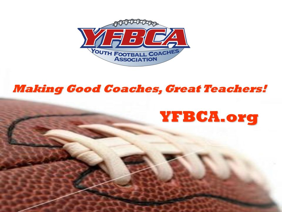 YFBCA.org Making Good Coaches, Great Teachers!