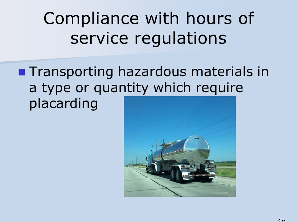 Compliance with hours of service regulations Transporting hazardous materials in a type or quantity which require placarding 1c