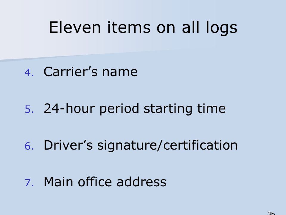Eleven items on all logs 4. Carriers name 5. 24-hour period starting time 6.