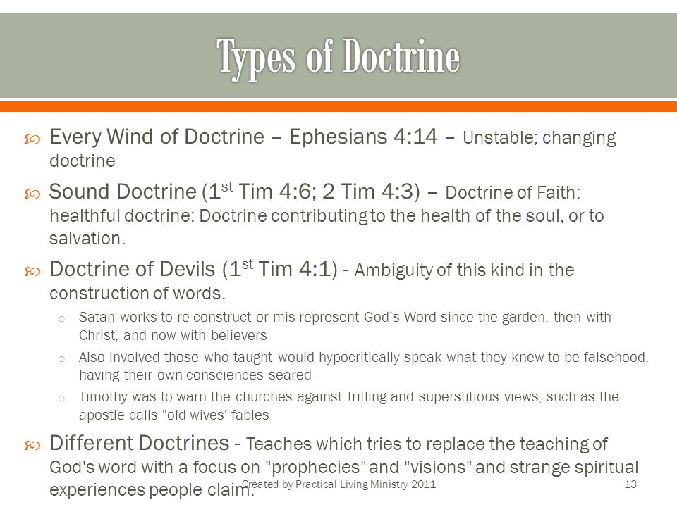 Every Wind of Doctrine – Ephesians 4:14 – Unstable; changing doctrine Sound Doctrine (1 st Tim 4:6; 2 Tim 4:3) – Doctrine of Faith; healthful doctrine; Doctrine contributing to the health of the soul, or to salvation.