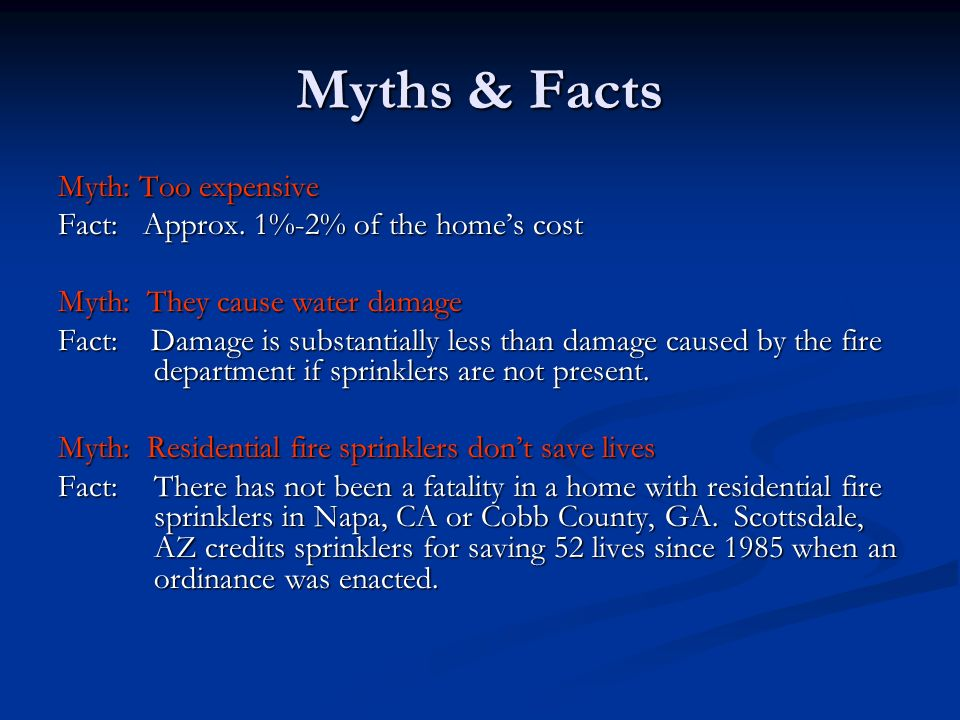 Myths & Facts Myth: Too expensive Fact: Approx. 1%-2% of the homes cost Myth: They cause water damage Fact: Damage is substantially less than damage c