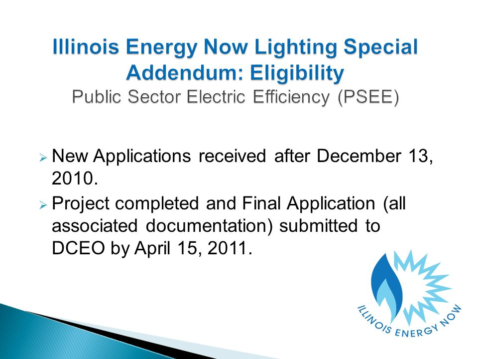 New Applications received after December 13, 2010. Project completed and Final Application (all associated documentation) submitted to DCEO by April 1