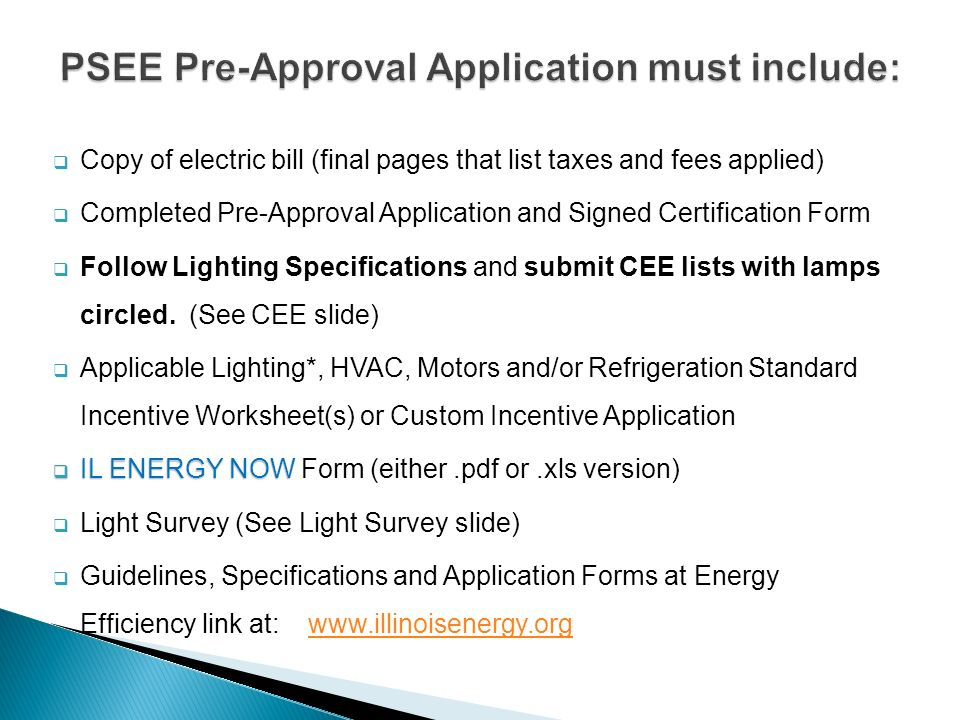 Copy of electric bill (final pages that list taxes and fees applied) Completed Pre-Approval Application and Signed Certification Form Follow Lighting
