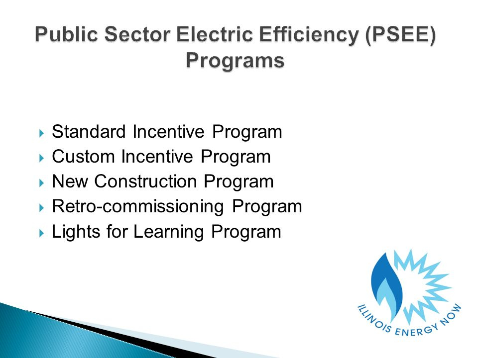 Standard Incentive Program Custom Incentive Program New Construction Program Retro-commissioning Program Lights for Learning Program
