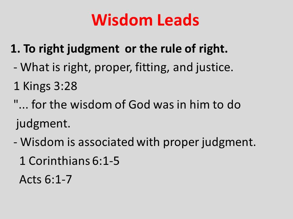 Wisdom Leads 1. To right judgment or the rule of right.
