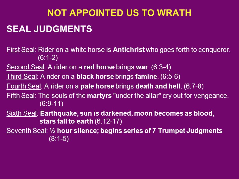 NOT APPOINTED US TO WRATH SEAL JUDGMENTS First Seal: Rider on a white horse is Antichrist who goes forth to conqueror.