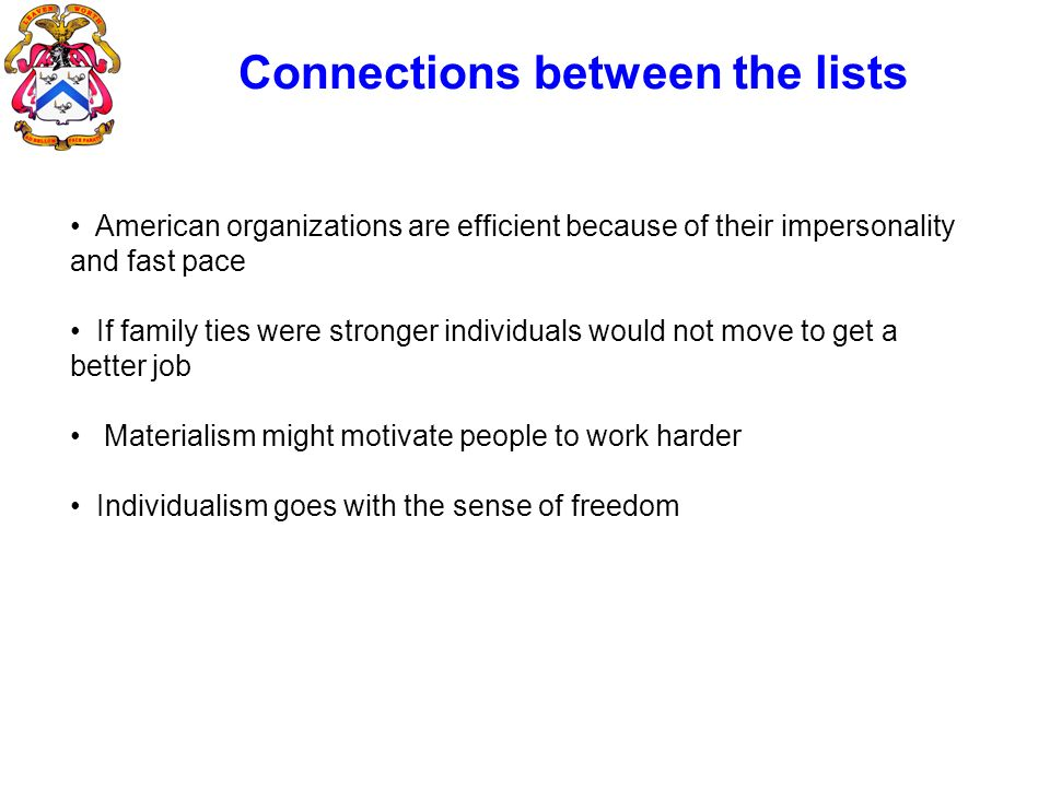 Connections between the lists American organizations are efficient because of their impersonality and fast pace If family ties were stronger individua
