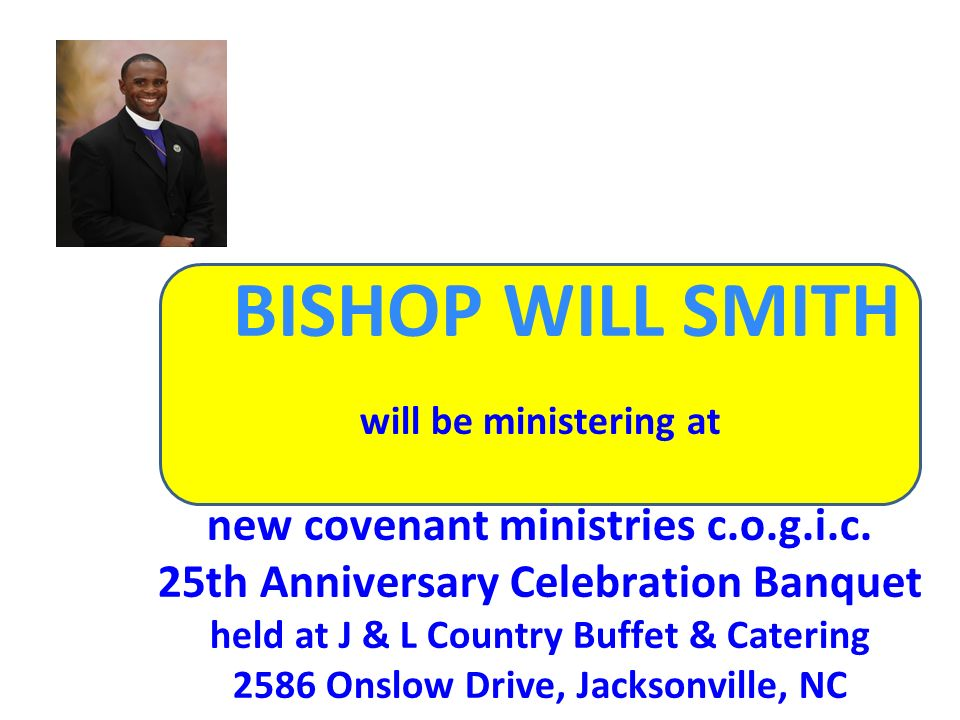 BISHOP WILL SMITH will be ministering at new covenant ministries c.o.g.i.c.