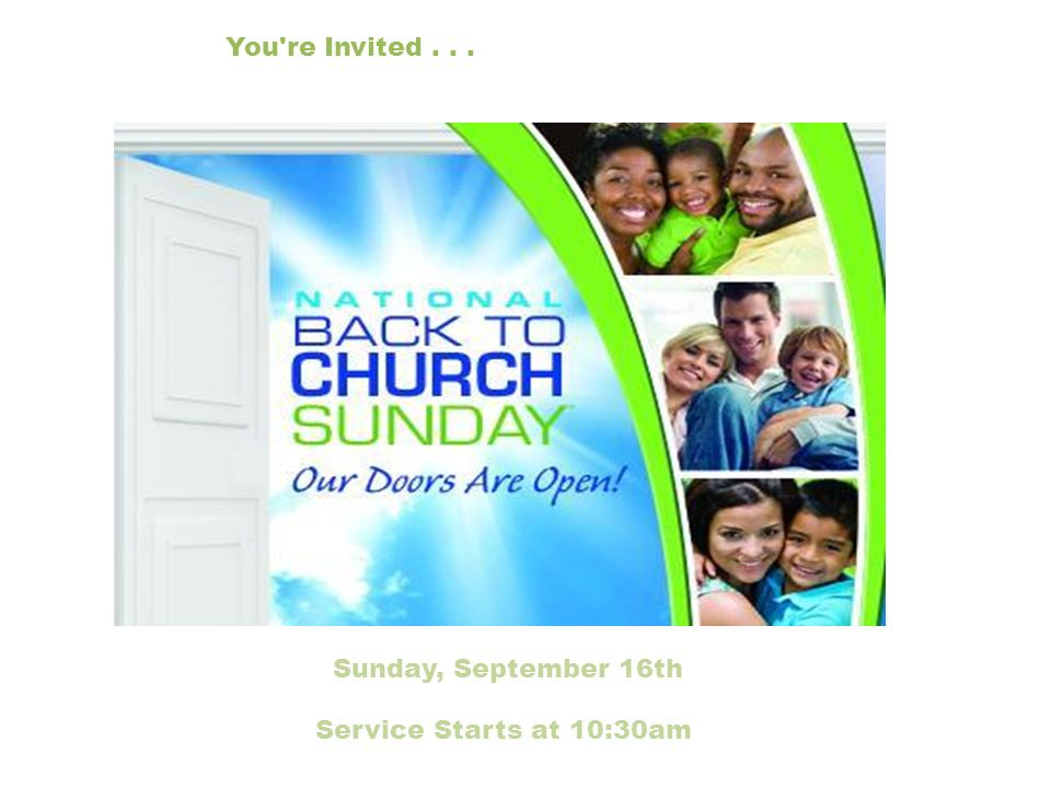 Sunday, September 16th You re Invited... Service Starts at 10:30am