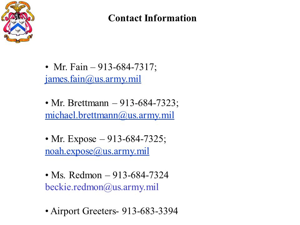 Contact Information Mr. Fain – 913-684-7317; james.fain@us.army.mil Mr. Brettmann – 913-684-7323; michael.brettmann@us.army.mil Mr. Expose – 913-684-7