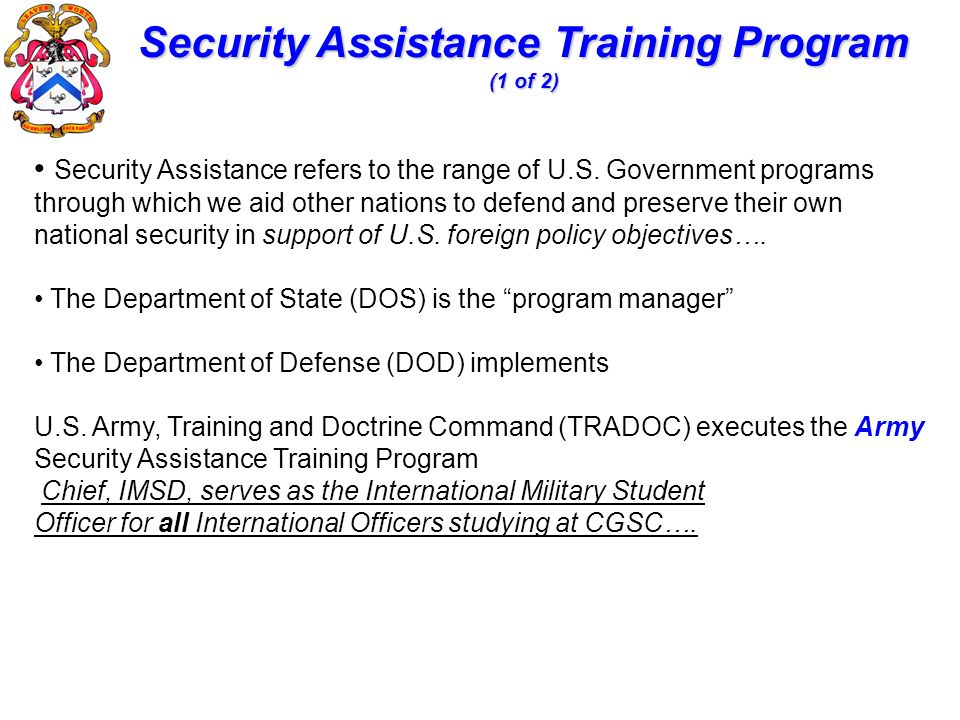 Security Assistance refers to the range of U.S. Government programs through which we aid other nations to defend and preserve their own national secur