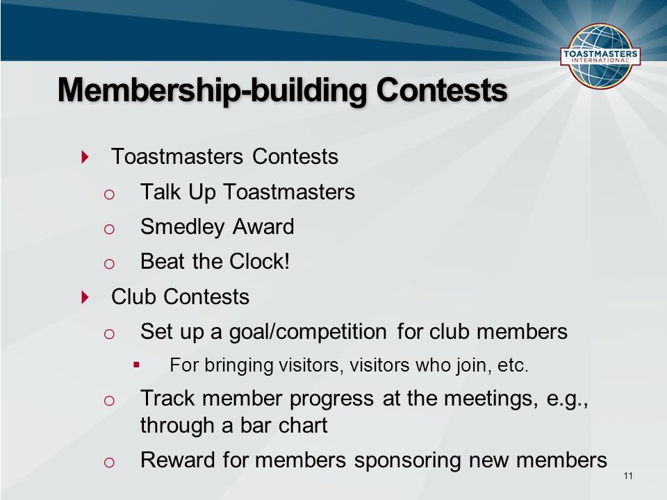 Toastmasters Contests o Talk Up Toastmasters o Smedley Award o Beat the Clock! Club Contests o Set up a goal/competition for club members For bringing
