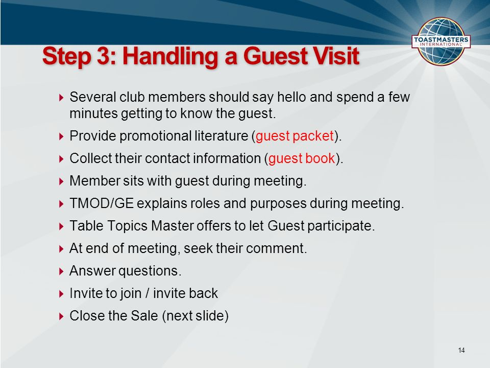 Several club members should say hello and spend a few minutes getting to know the guest. Provide promotional literature (guest packet). Collect their
