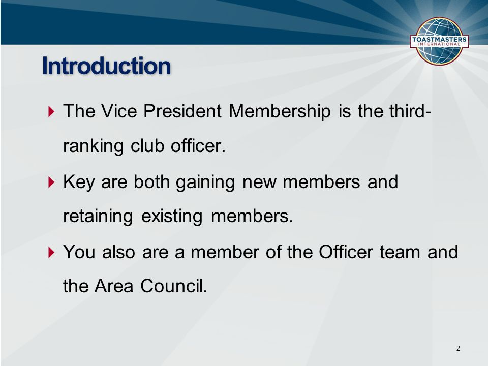 The Vice President Membership is the third- ranking club officer. Key are both gaining new members and retaining existing members. You also are a memb