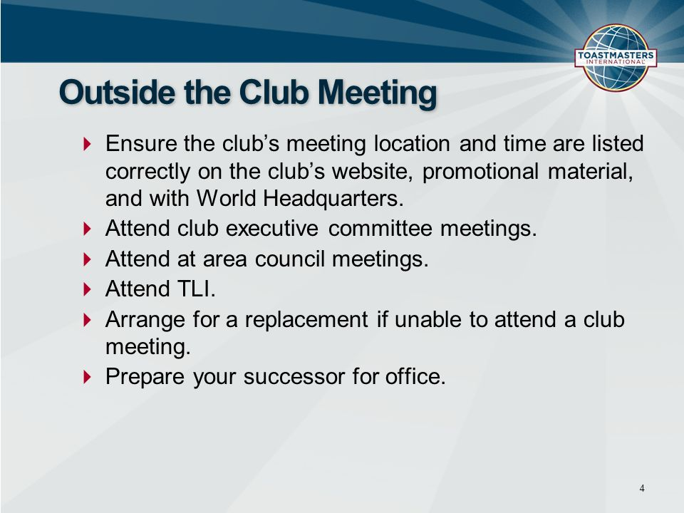Ensure the clubs meeting location and time are listed correctly on the clubs website, promotional material, and with World Headquarters. Attend club e