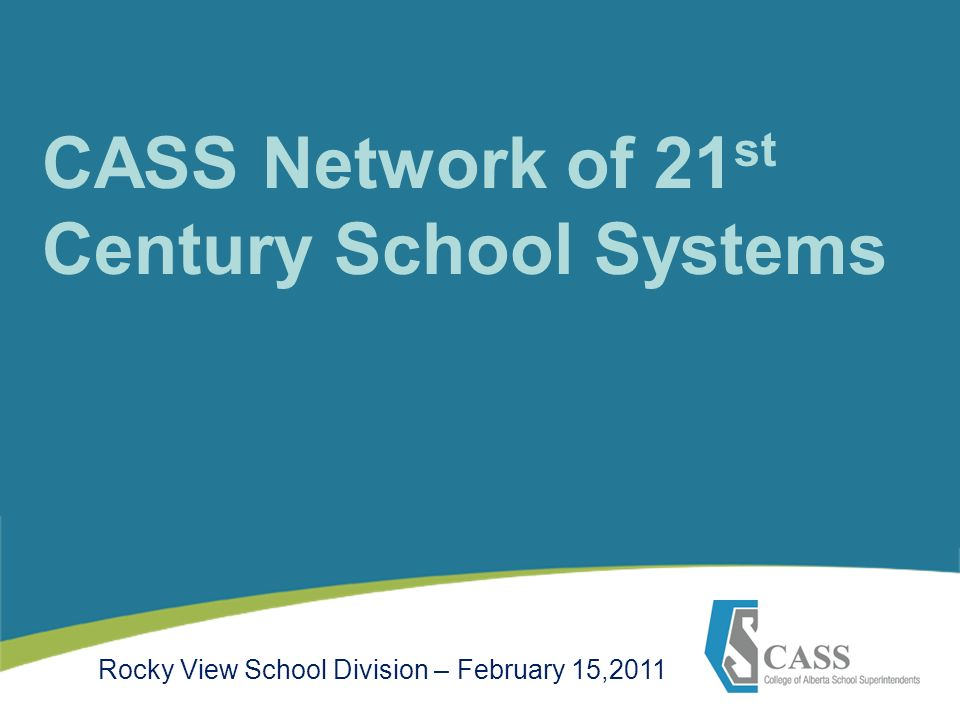 CASS Network of 21 st Century School Systems Rocky View School Division – February 15,2011
