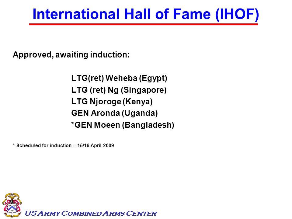 US Army Combined Arms Center International Hall of Fame (IHOF) Approved, awaiting induction: LTG(ret) Weheba (Egypt) LTG (ret) Ng (Singapore) LTG Njor