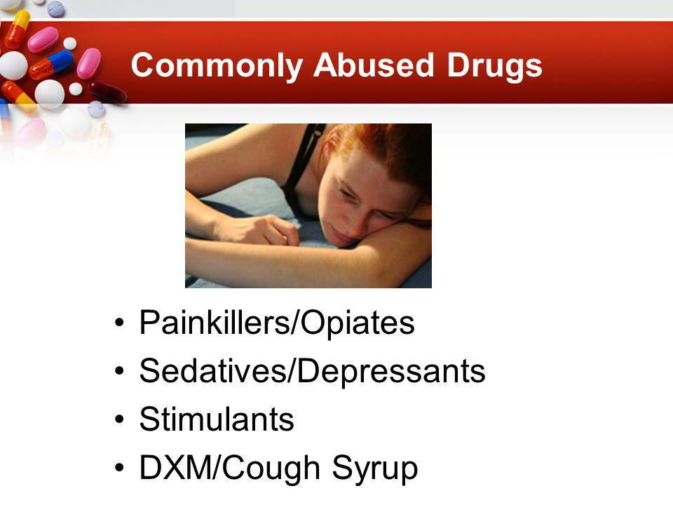Commonly Abused Drugs Painkillers/Opiates Sedatives/Depressants Stimulants DXM/Cough Syrup