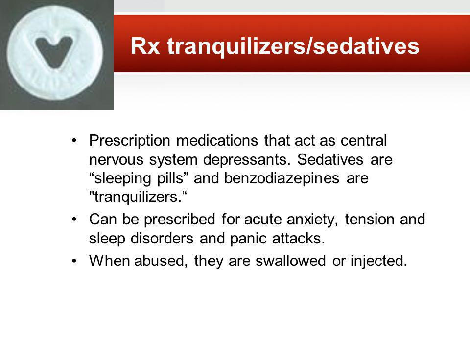 Rx tranquilizers/sedatives Prescription medications that act as central nervous system depressants.