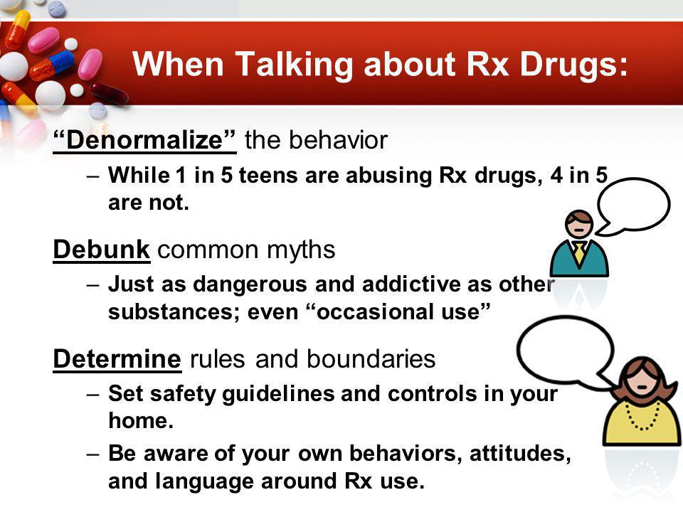 When Talking about Rx Drugs: Denormalize the behavior –While 1 in 5 teens are abusing Rx drugs, 4 in 5 are not.