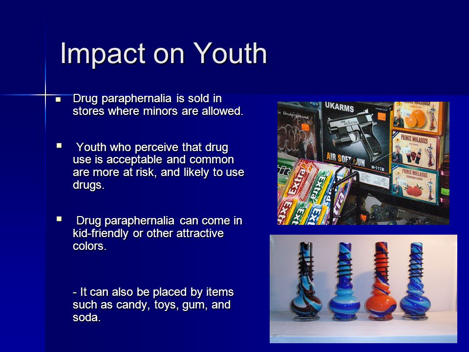 Advertising Drug paraphernalia displays are usually located directly next to check out counters where customers cannot help but to see them.
