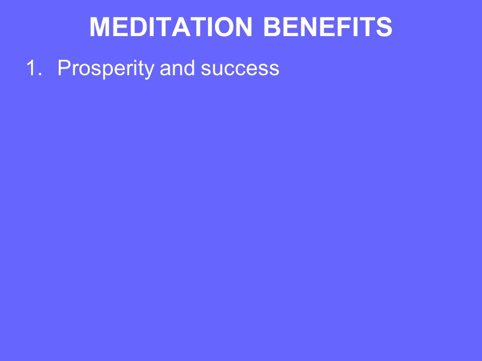 MEDITATION BENEFITS 1.Prosperity and success