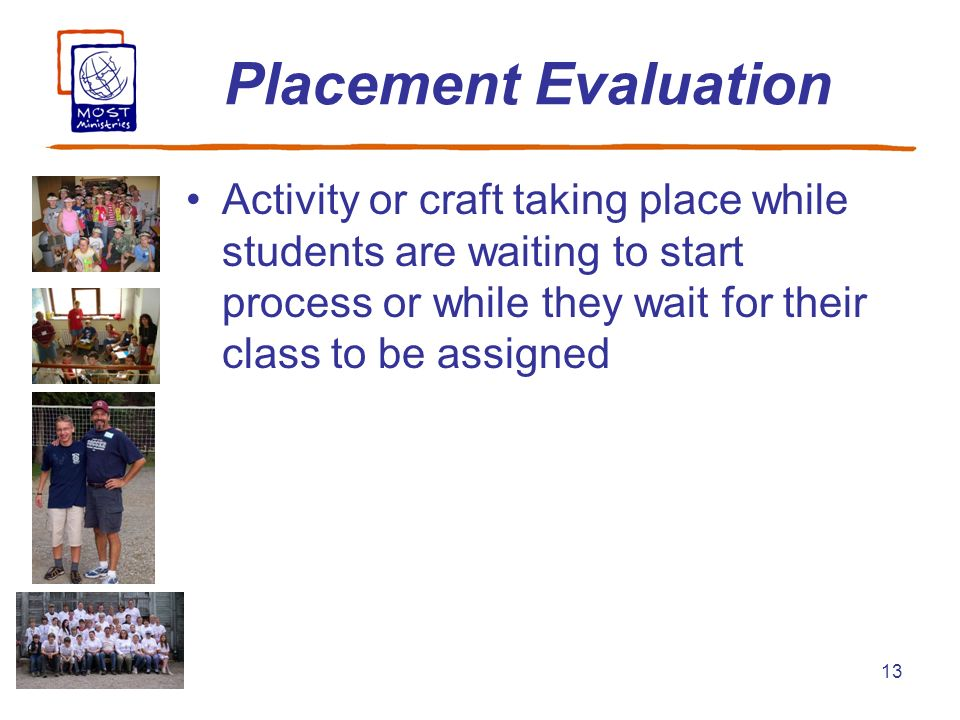 13 Placement Evaluation Activity or craft taking place while students are waiting to start process or while they wait for their class to be assigned