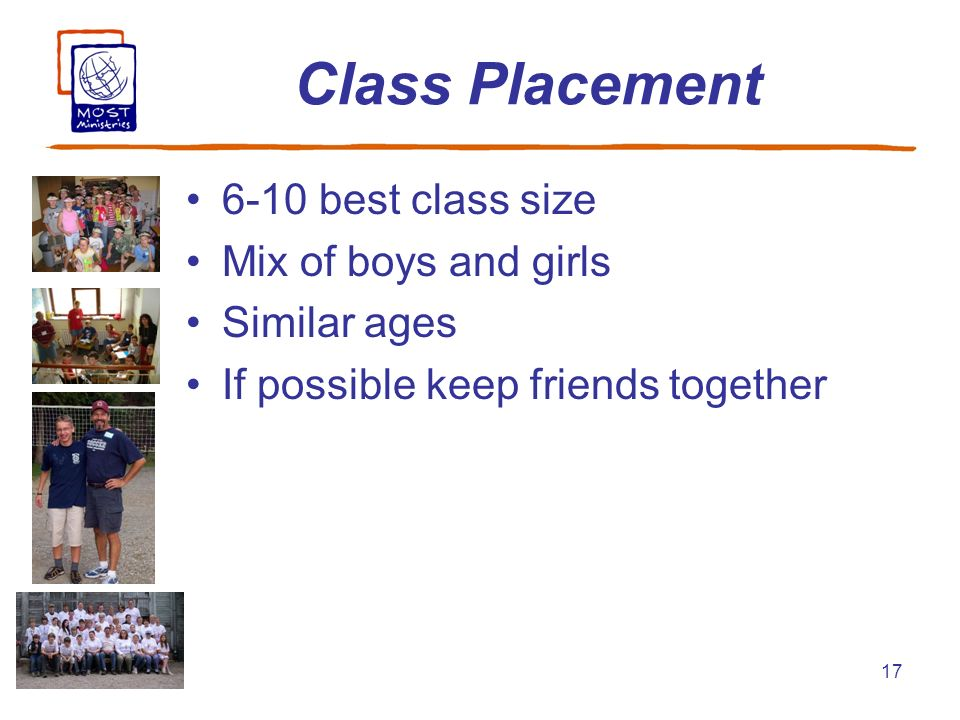17 Class Placement 6-10 best class size Mix of boys and girls Similar ages If possible keep friends together