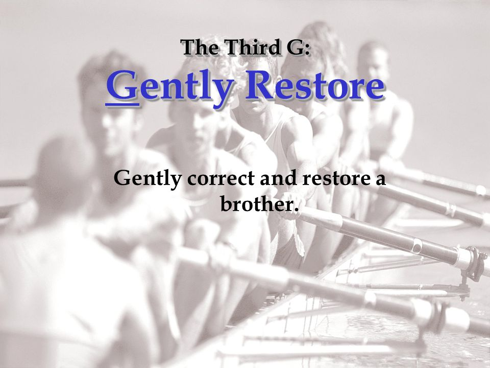The Third G: Gently Restore Gently correct and restore a brother.