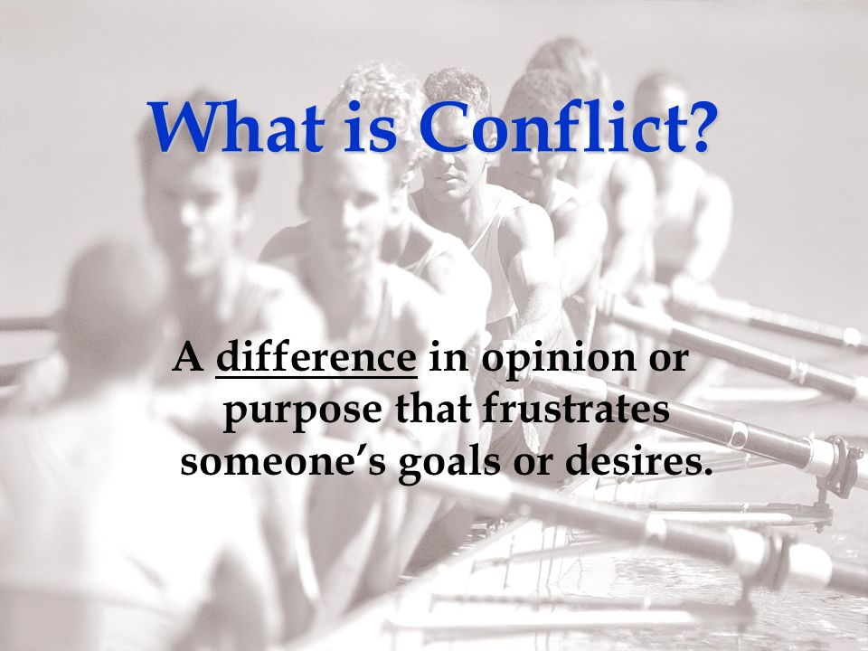 A difference in opinion or purpose that frustrates someones goals or desires. What is Conflict