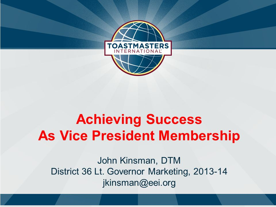 Achieving Success As Vice President Membership John Kinsman, DTM District 36 Lt.