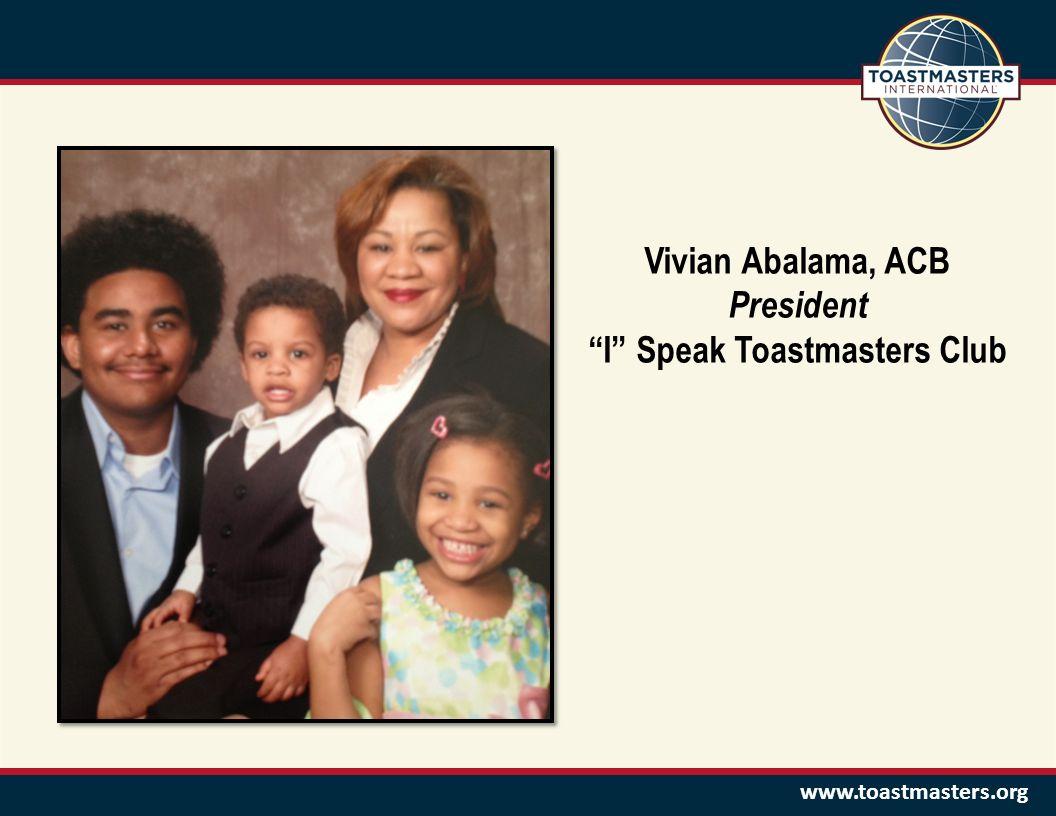 www.toastmasters.org Vivian Abalama, ACB President I Speak Toastmasters Club