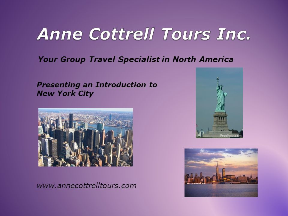Your Group Travel Specialist in North America Presenting an Introduction to New York City