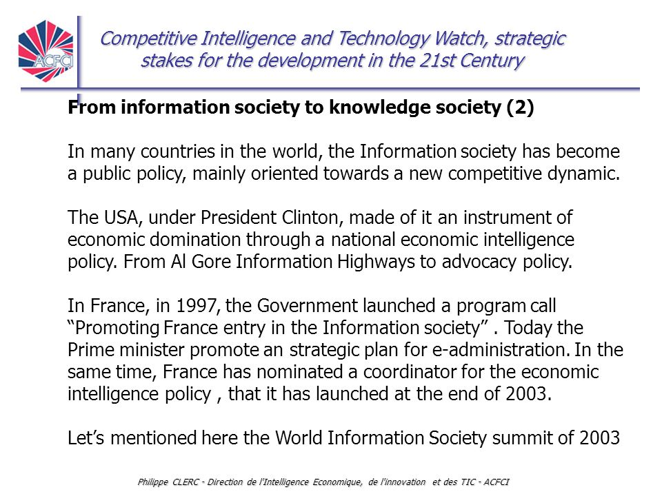 Competitive Intelligence and Technology Watch, strategic stakes for the development in the 21st Century Philippe CLERC - Direction de l Intelligence Economique, de l innovation et des TIC - ACFCI Thank you for your welcome and attention p.clerc@acfci.cci.fr