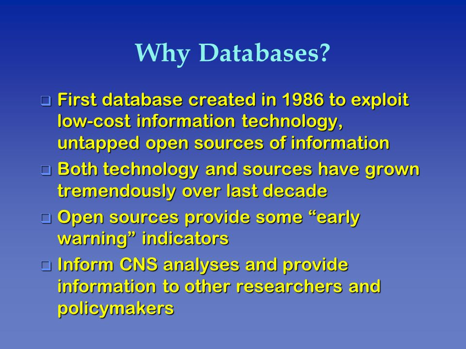 Why Databases? q First database created in 1986 to exploit low-cost information technology, untapped open sources of information q Both technology and