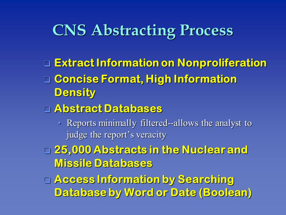 CNS Abstracting Process q Extract Information on Nonproliferation q Concise Format, High Information Density q Abstract Databases Reports minimally fi