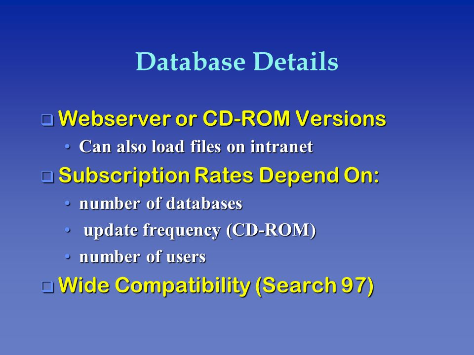 Database Details q Webserver or CD-ROM Versions Can also load files on intranetCan also load files on intranet q Subscription Rates Depend On: number