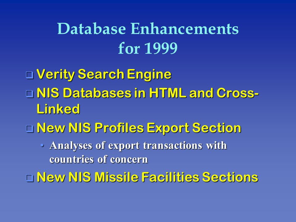 Database Enhancements for 1999 q Verity Search Engine q NIS Databases in HTML and Cross- Linked q New NIS Profiles Export Section Analyses of export t